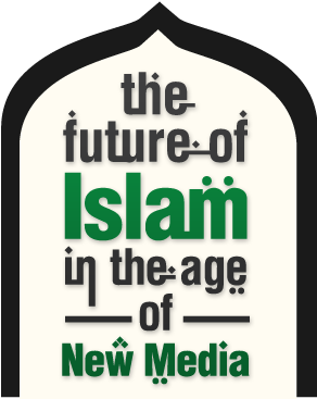 The Future of Islam In the Age of New Media
